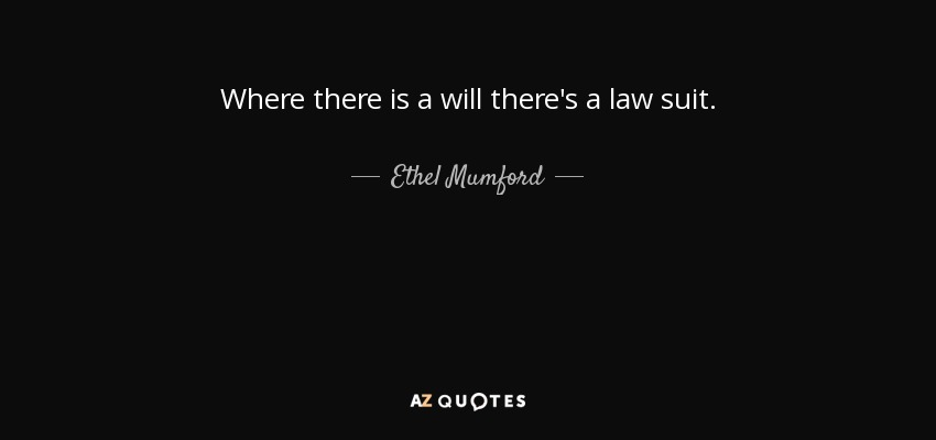 Ethel Mumford Quote Where There Is A Will Theres A Law Suit