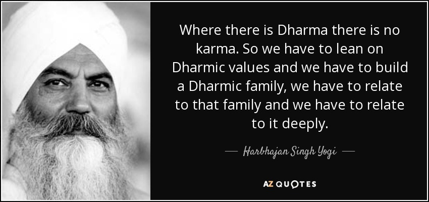 Harbhajan Singh Yogi Quote Where There Is Dharma There Is No Karma