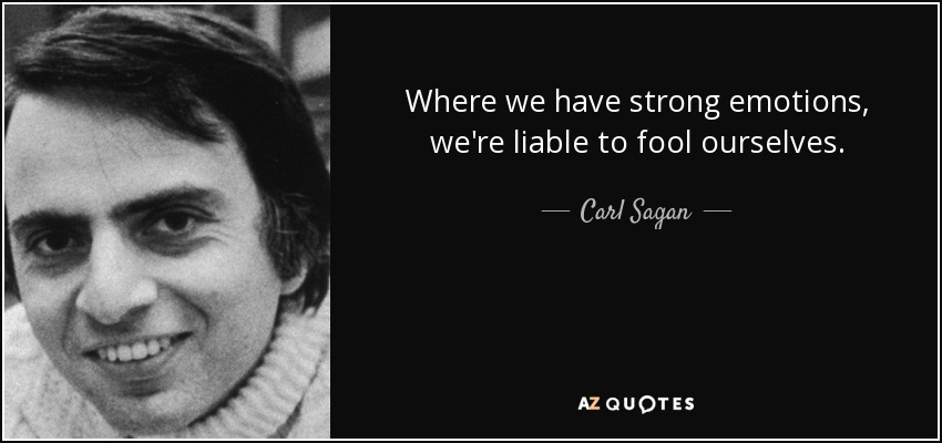 Where we have strong emotions, we're liable to fool ourselves. - Carl Sagan
