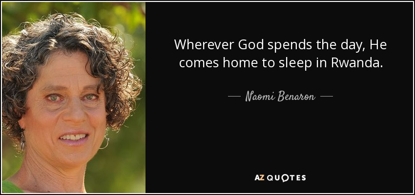 Wherever God spends the day, He comes home to sleep in Rwanda. - Naomi Benaron