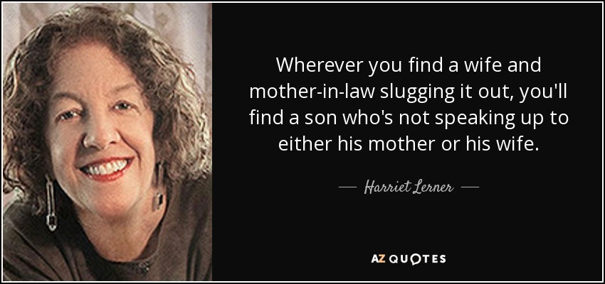 Harriet Lerner Quote Wherever You Find A Wife And Mother In Law