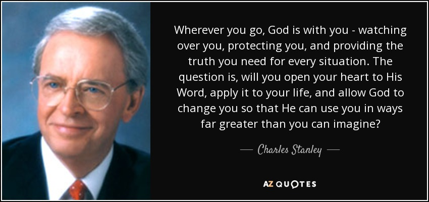Charles Stanley Quote Wherever You Go God Is With You Watching