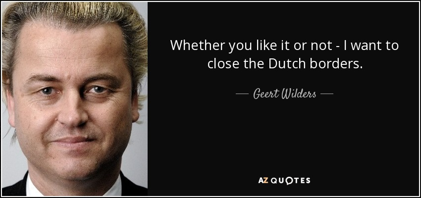Whether you like it or not - I want to close the Dutch borders. - Geert Wilders