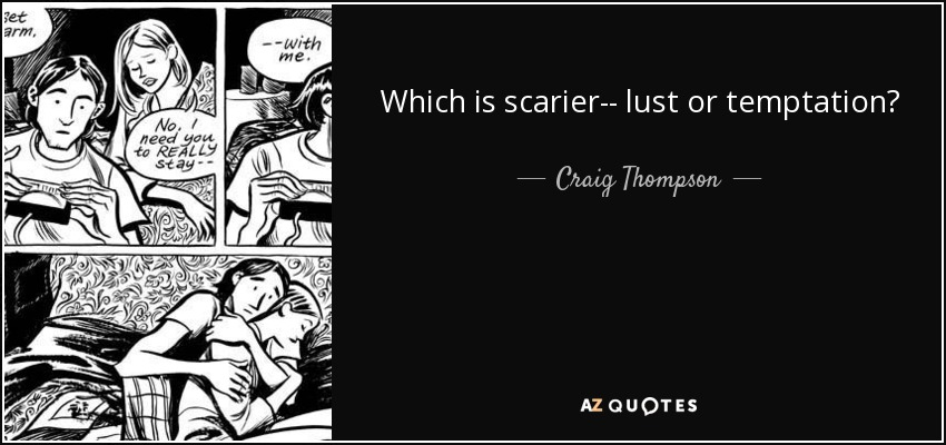 Which is scarier-- lust or temptation? - Craig Thompson