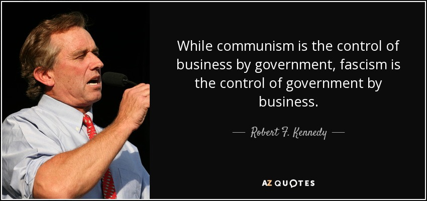 While communism is the control of business by government, fascism is the control of government by business. - Robert F. Kennedy, Jr.