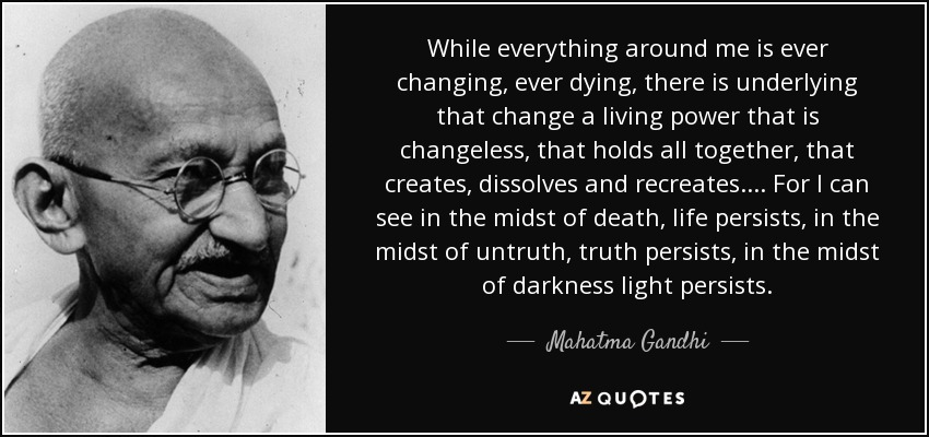Mahatma Gandhi Quote While Everything Around Me Is Ever