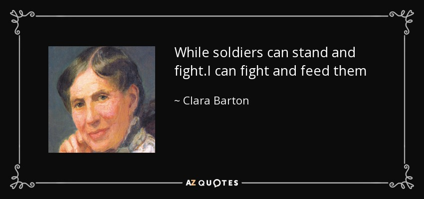 Clara Barton Quote While Soldiers Can Stand And Fighti Can Fight