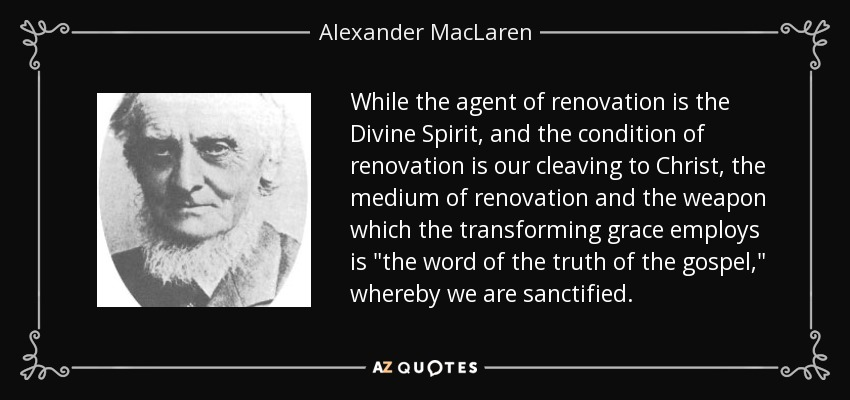While the agent of renovation is the Divine Spirit, and the condition of renovation is our cleaving to Christ, the medium of renovation and the weapon which the transforming grace employs is