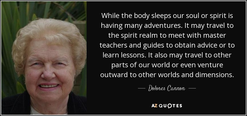 Dolores Cannon quote: While the body sleeps our soul or spirit is