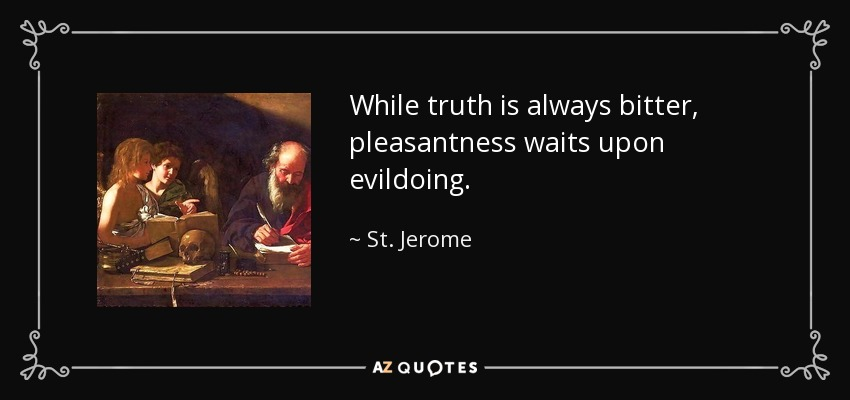 St Jerome Quote While Truth Is Always Bitter Pleasantness Waits