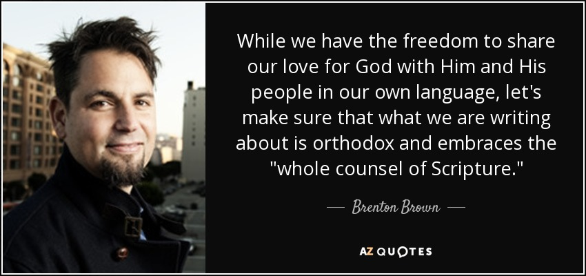 While we have the freedom to share our love for God with Him and His people in our own language, let's make sure that what we are writing about is orthodox and embraces the