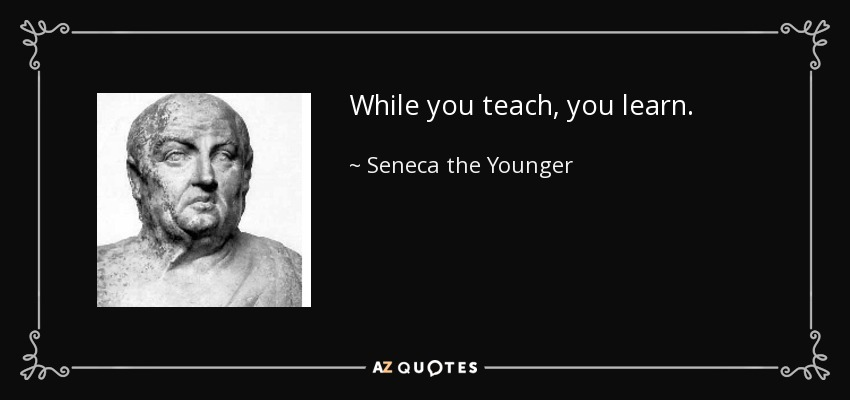 While you teach, you learn. - Seneca the Younger