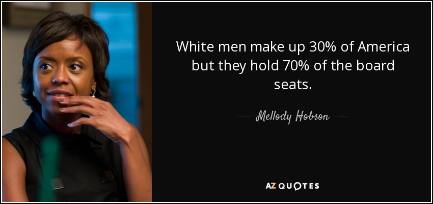 White men make up 30% of America but they hold 70% of the board seats. - Mellody Hobson