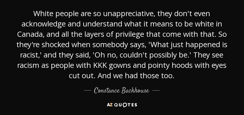 Constance Backhouse quote: White people are so unappreciative