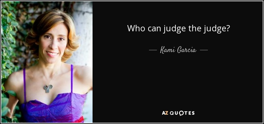 Who can judge the judge? - Kami Garcia