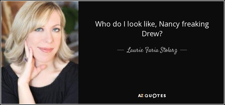 Who do I look like, Nancy freaking Drew? - Laurie Faria Stolarz