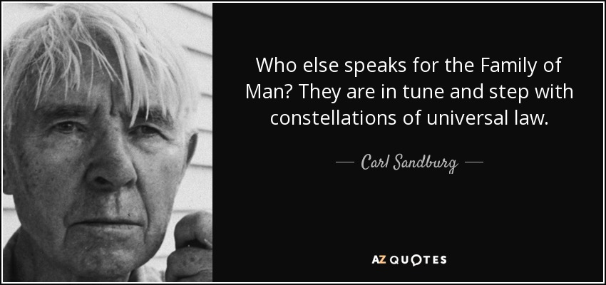 Carl Sandburg Quote: Who Else Speaks For The Family Of Man