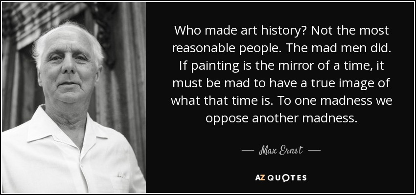 Max Ernst Quote: Who Made Art History? Not The Most