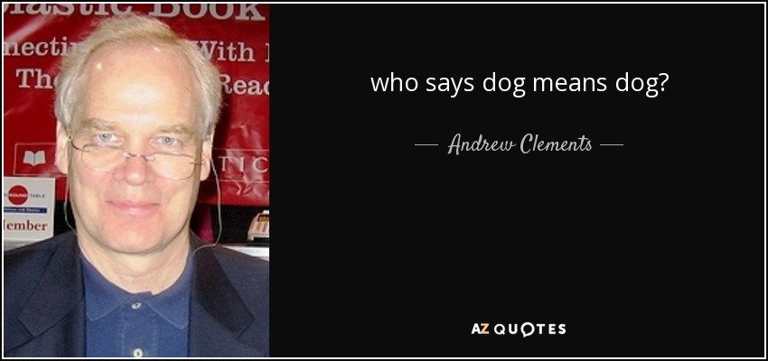 who says dog means dog? - Andrew Clements