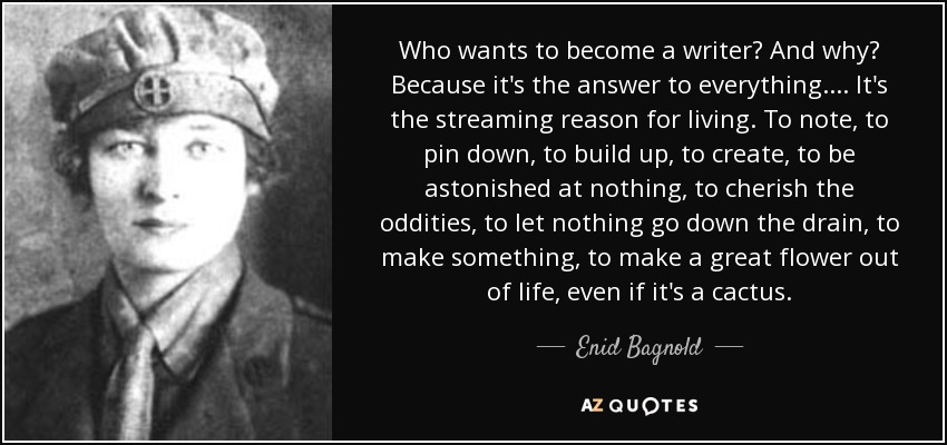 Enid Bagnold Quote: Who Wants To Become A Writer? And Why