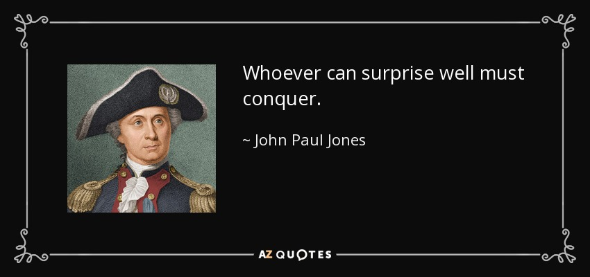 Whoever can surprise well must conquer. - John Paul Jones