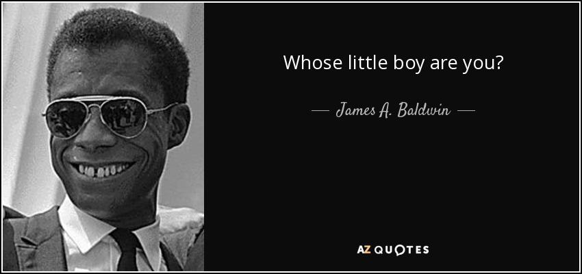 Whose little boy are you? - James A. Baldwin