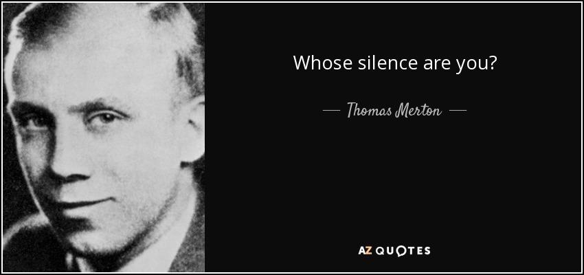 Whose silence are you? - Thomas Merton