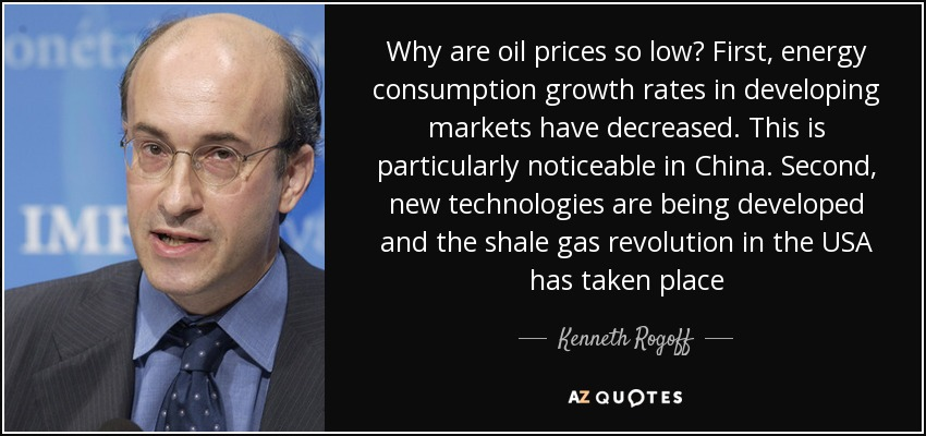 Why are oil prices so low? First, energy consumption growth rates in developing markets have decreased. This is particularly noticeable in China. Second, new technologies are being developed and the shale gas revolution in the USA has taken place - Kenneth Rogoff