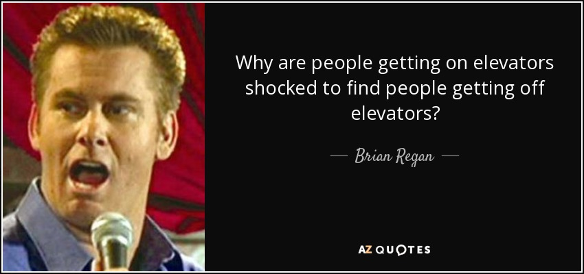 Why are people getting on elevators shocked to find people getting off elevators? - Brian Regan