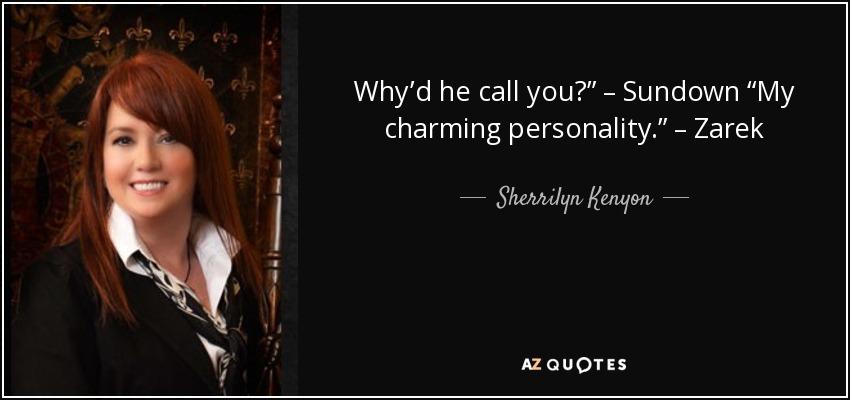 "Why'd he call you?"" – Sundown ""My charming personality."" – Zarek - Sherrilyn Kenyon"
