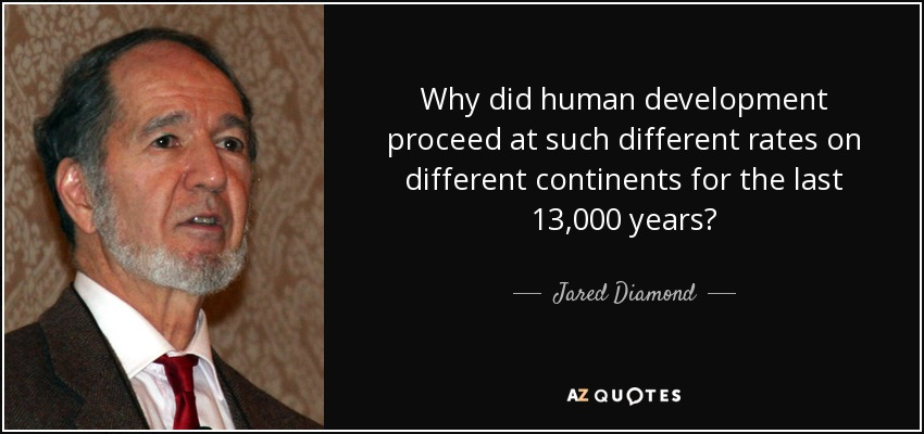 Why did human development proceed at such different rates on different continents for the last 13,000 years? - Jared Diamond