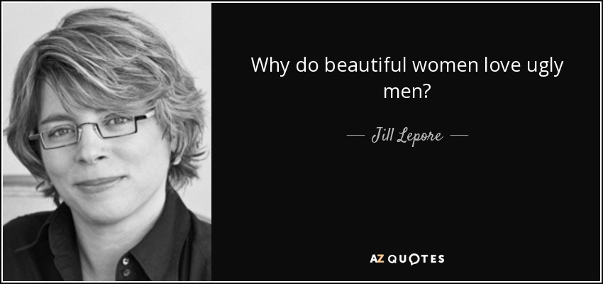 why women date ugly men quotes