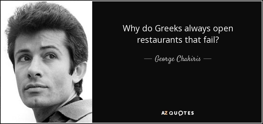Why do Greeks always open restaurants that fail? - George Chakiris