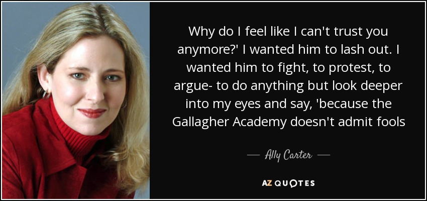 Ally Carter Quote Why Do I Feel Like I Cant Trust You Anymore