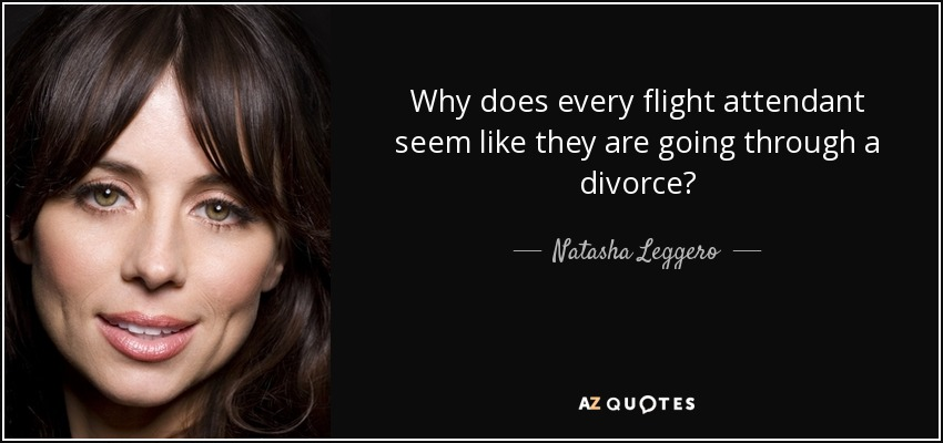 Natasha Leggero quote: Why does every flight attendant seem ...