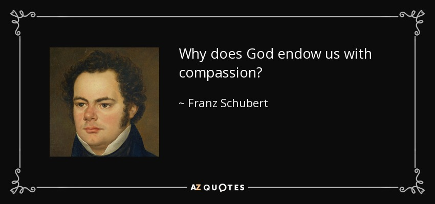 Why does God endow us with compassion? - Franz Schubert