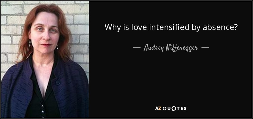 Why is love intensified by absence? - Audrey Niffenegger