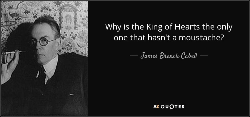 James Branch Cabell Quote Why Is The King Of Hearts The Only One