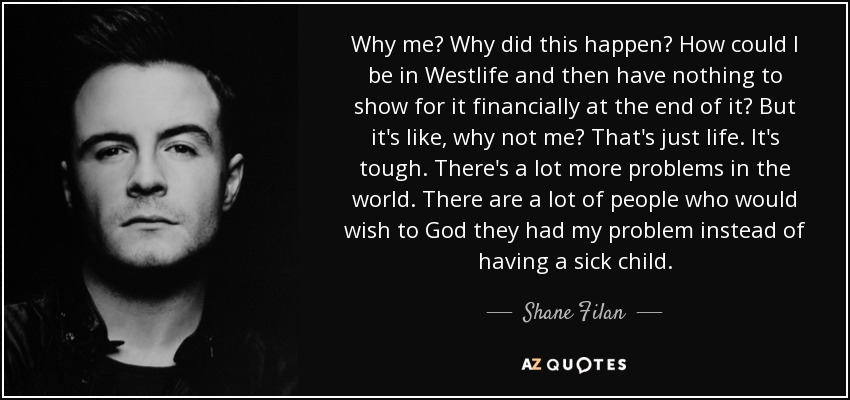 Shane Filan Quote Why Me Why Did This Happen How Could I Be