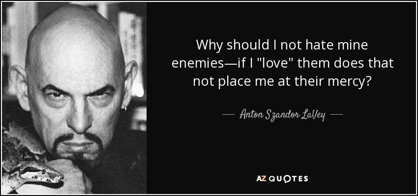 Why should I not hate mine enemies―if I
