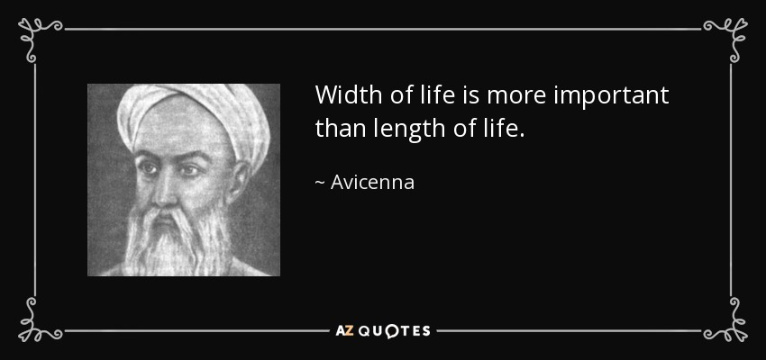 Width of life is more important than length of life. - Avicenna