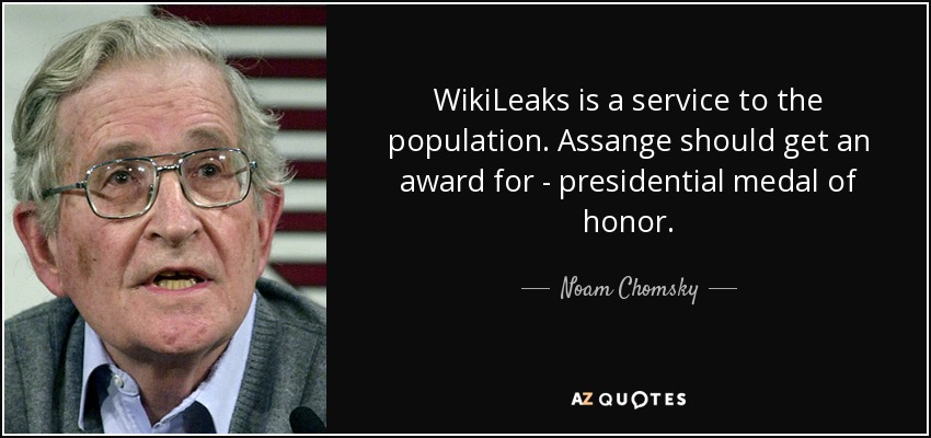 WikiLeaks is a service to the population. Assange should get an award for - presidential medal of honor. - Noam Chomsky