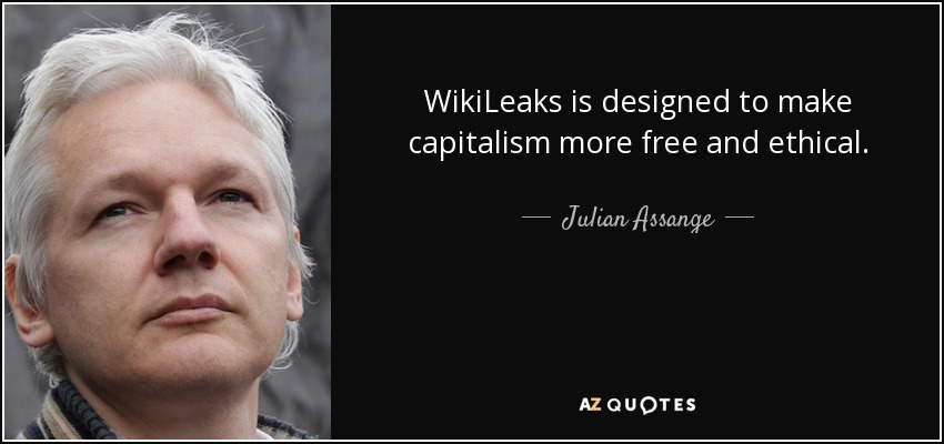 WikiLeaks is designed to make capitalism more free and ethical. - Julian Assange