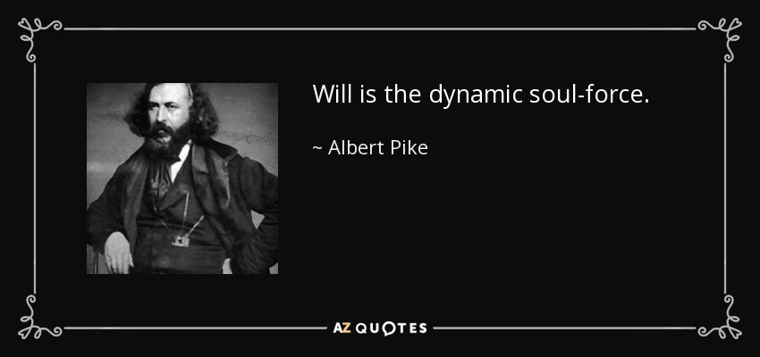 Will is the dynamic soul-force. - Albert Pike