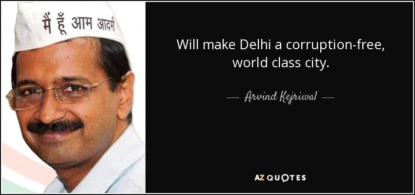 Will make Delhi a corruption-free , world class city. - Arvind Kejriwal
