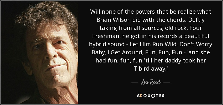 Lou Reed Quote Will None Of The Powers That Be Realize What Brian