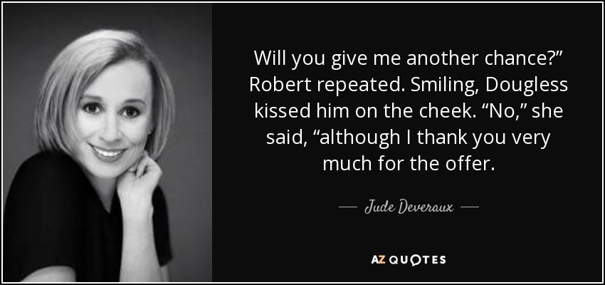 Jude Deveraux Quote Will You Give Me Another Chance Robert