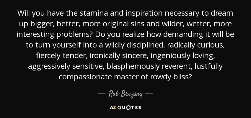 Rob Brezsny Quote Will You Have The Stamina And Inspiration