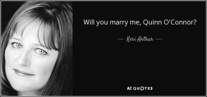 Will you marry me, Quinn O'Connor? - Keri Arthur