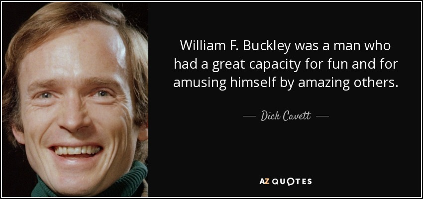 William F. Buckley was a man who had a great capacity for fun and for amusing himself by amazing others. - Dick Cavett